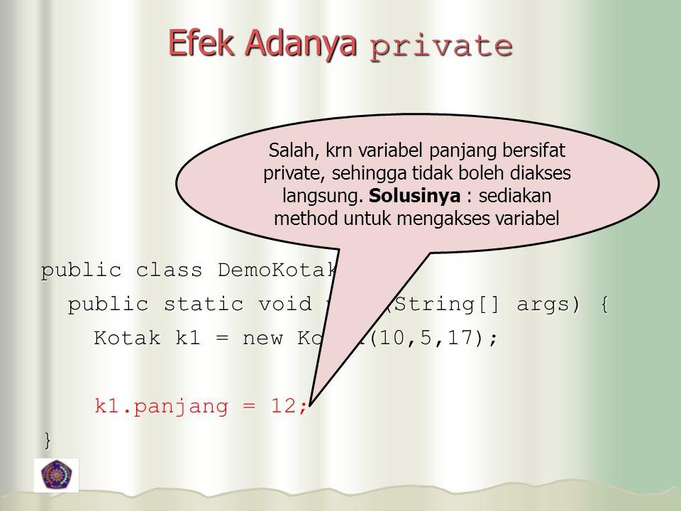 Efek Adanya private public class DemoKotak {