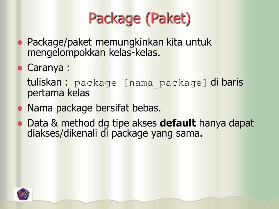 Package (Paket) Package/paket memungkinkan kita untuk mengelompokkan kelas-kelas. Caranya :