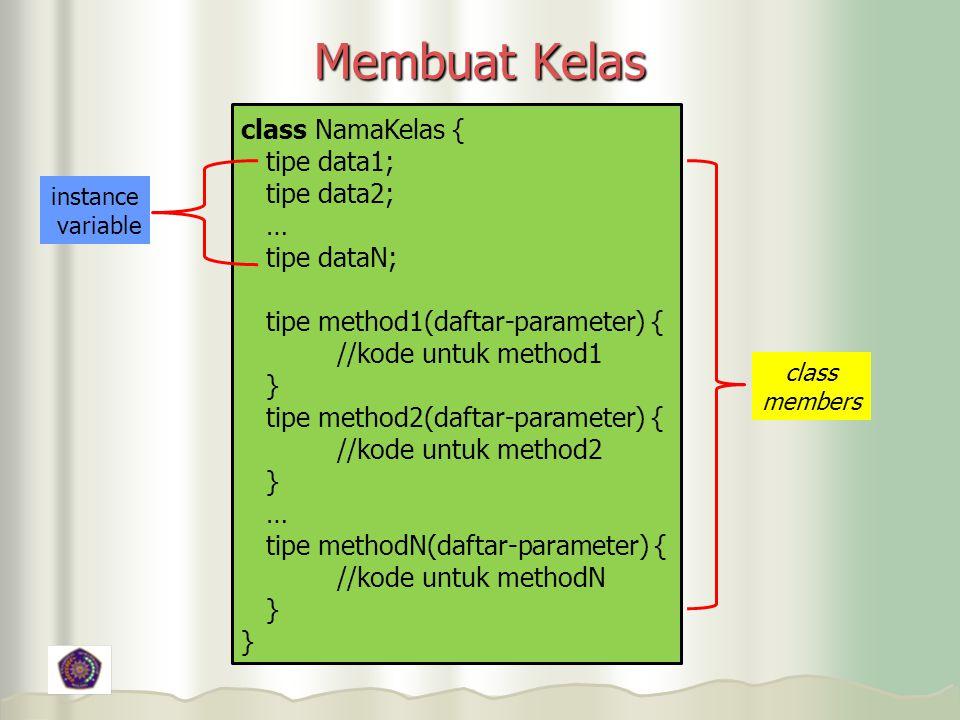 Membuat Kelas class NamaKelas { tipe data1; tipe data2; … tipe dataN;