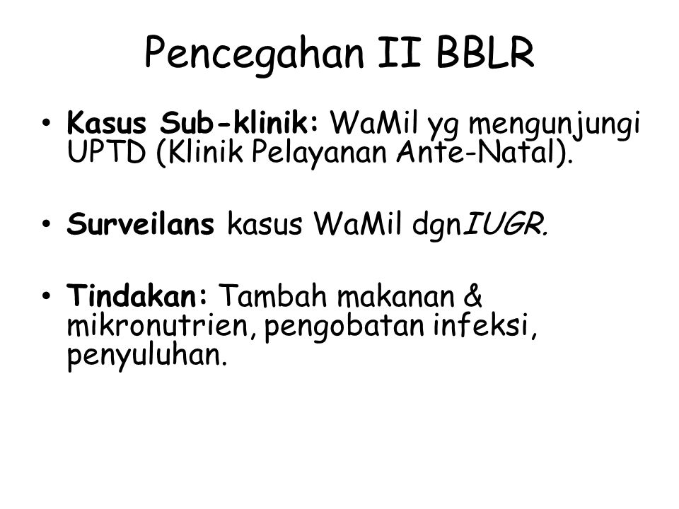 Pencegahan II BBLR Kasus Sub-klinik: WaMil yg mengunjungi UPTD (Klinik Pelayanan Ante-Natal). Surveilans kasus WaMil dgnIUGR.