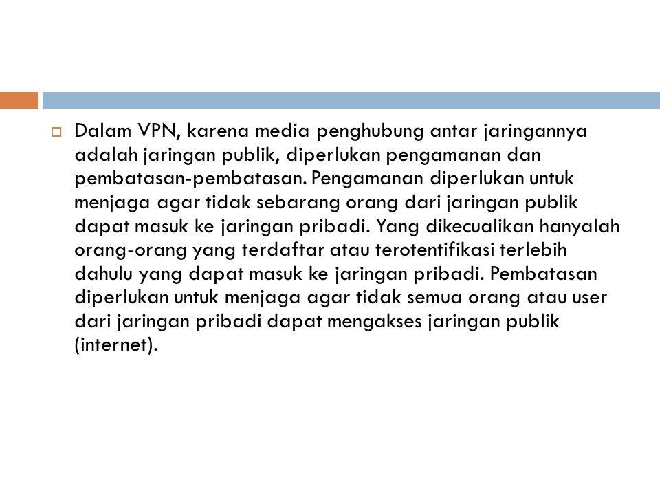 Dalam VPN, karena media penghubung antar jaringannya adalah jaringan publik, diperlukan pengamanan dan pembatasan-pembatasan.