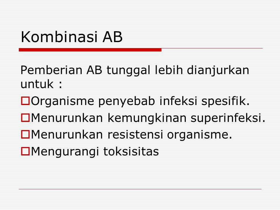 Kombinasi AB Pemberian AB tunggal lebih dianjurkan untuk :