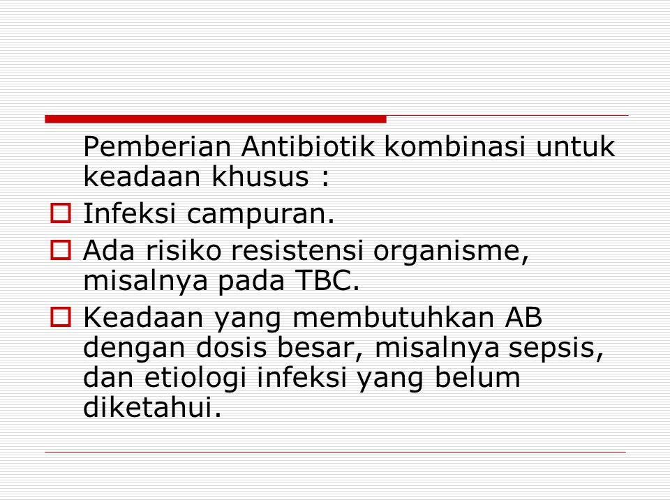 Pemberian Antibiotik kombinasi untuk keadaan khusus :