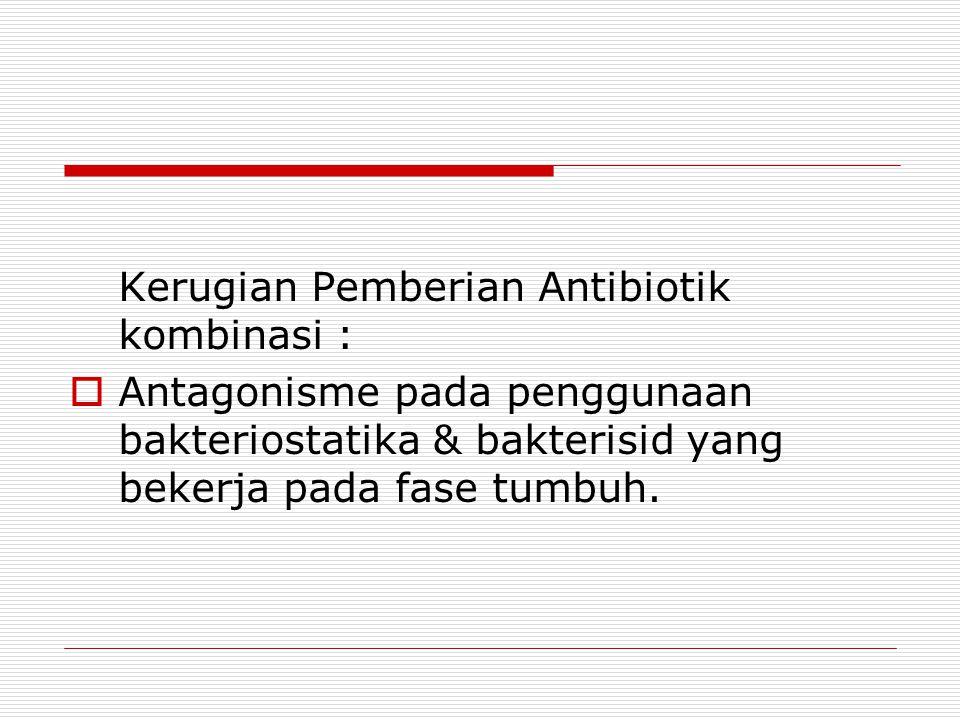 Kerugian Pemberian Antibiotik kombinasi :