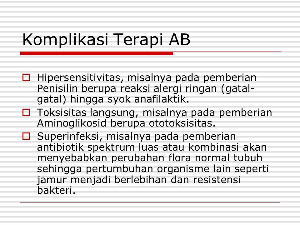 Komplikasi Terapi AB Hipersensitivitas, misalnya pada pemberian Penisilin berupa reaksi alergi ringan (gatal-gatal) hingga syok anafilaktik.