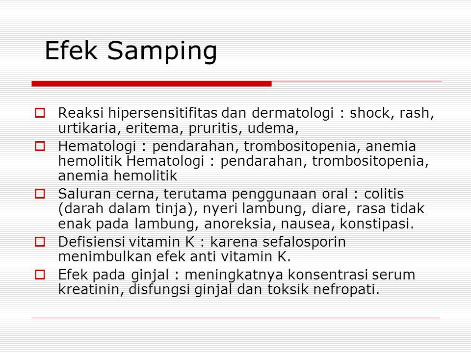 Efek Samping Reaksi hipersensitifitas dan dermatologi : shock, rash, urtikaria, eritema, pruritis, udema,