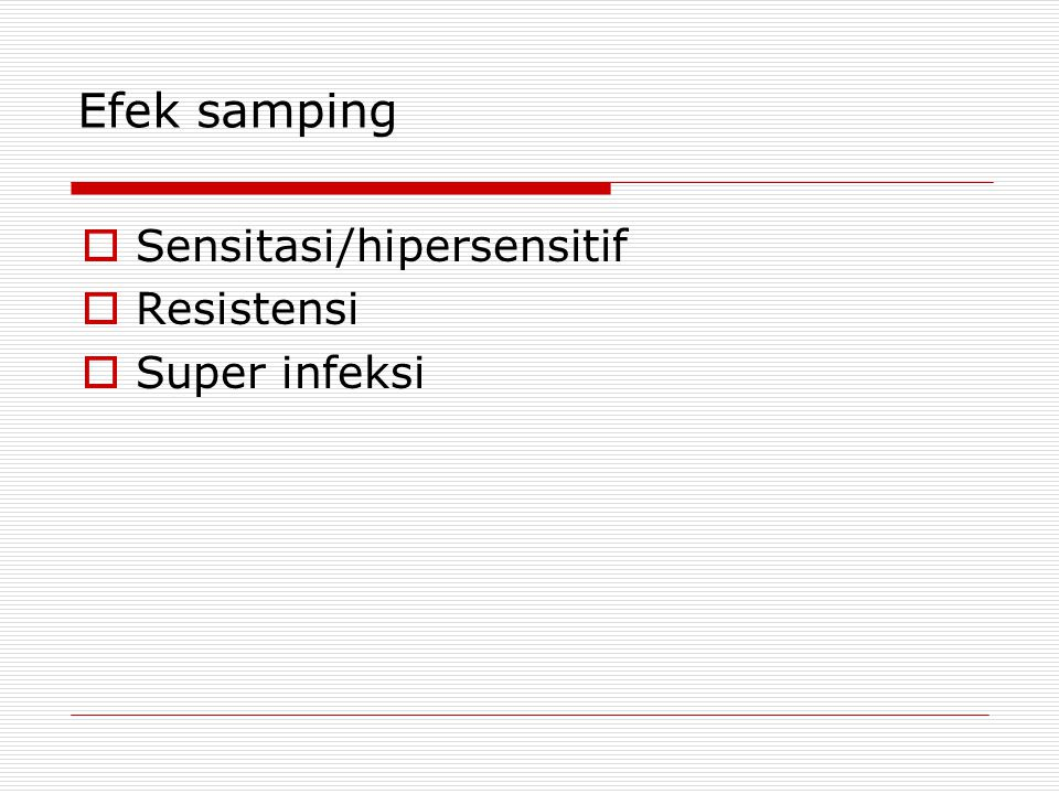 Efek samping Sensitasi/hipersensitif Resistensi Super infeksi