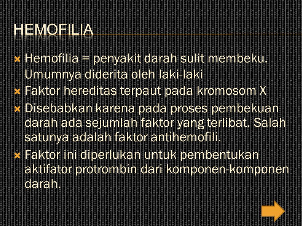 Hemofilia Hemofilia = penyakit darah sulit membeku.