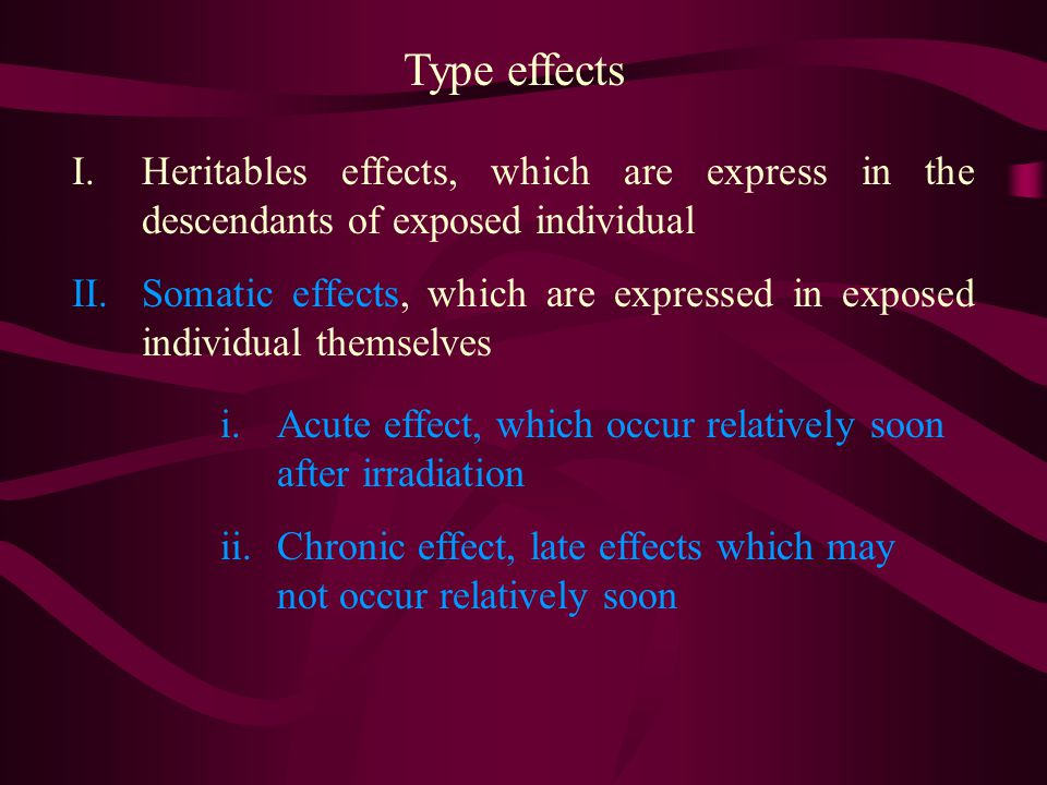 Type effects Heritables effects, which are express in the descendants of exposed individual.