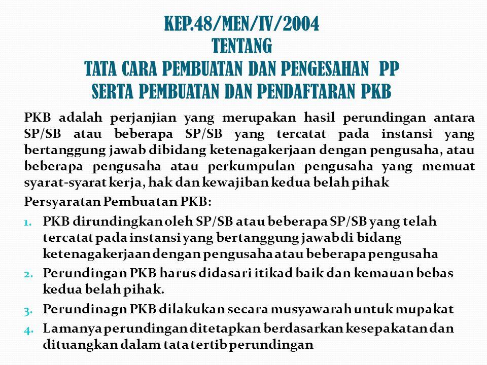 KEP.48/MEN/IV/2004 TENTANG TATA CARA PEMBUATAN DAN PENGESAHAN PP SERTA PEMBUATAN DAN PENDAFTARAN PKB