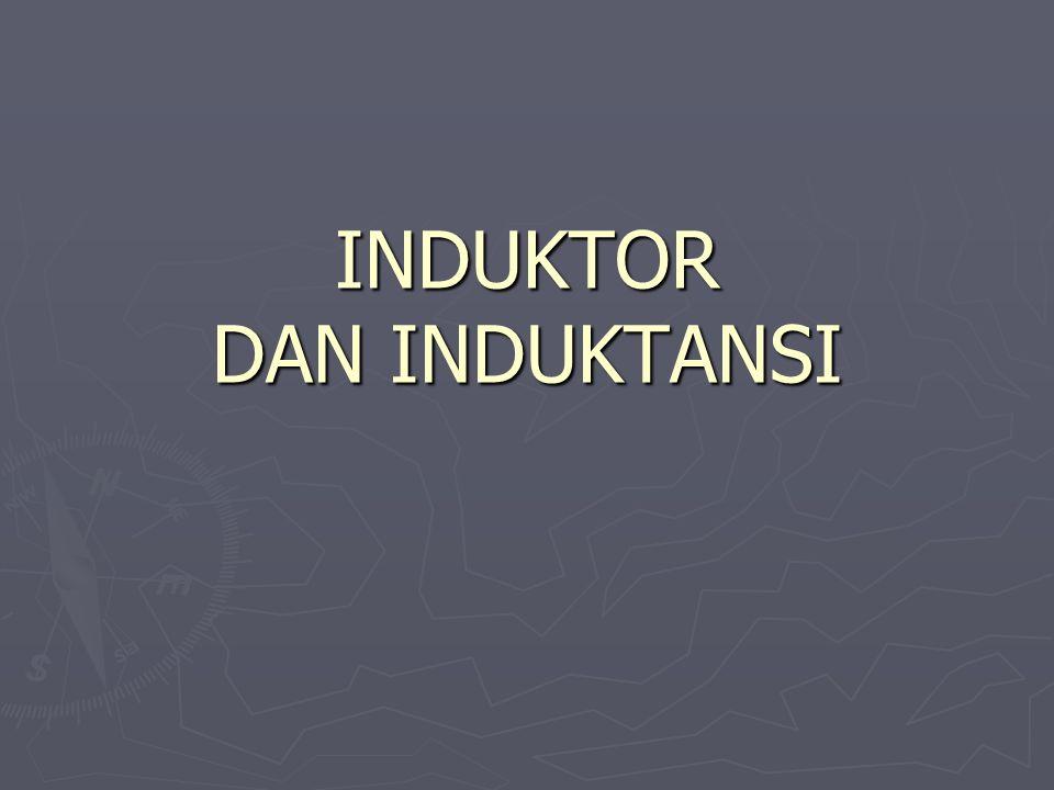 INDUKTOR DAN INDUKTANSI