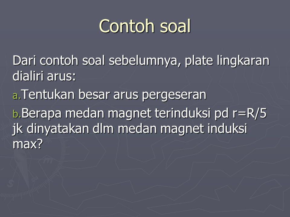 Contoh soal Dari contoh soal sebelumnya, plate lingkaran dialiri arus: