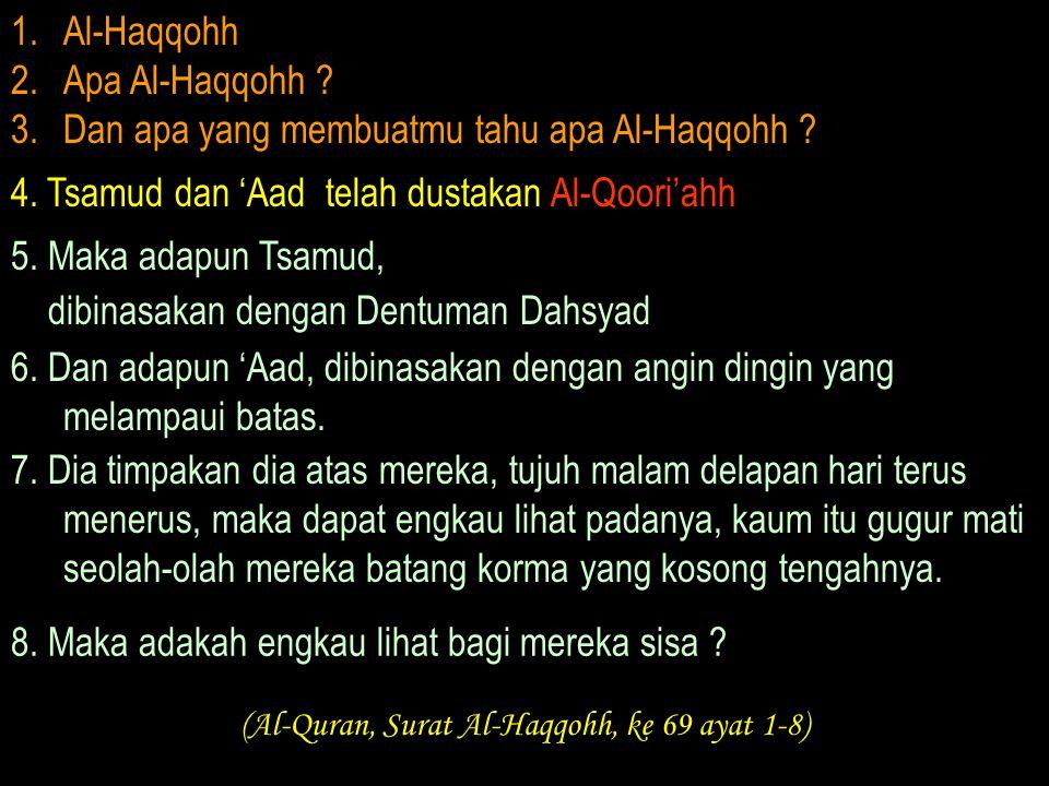 (Al-Quran, Surat Al-Haqqohh, ke 69 ayat 1-8)
