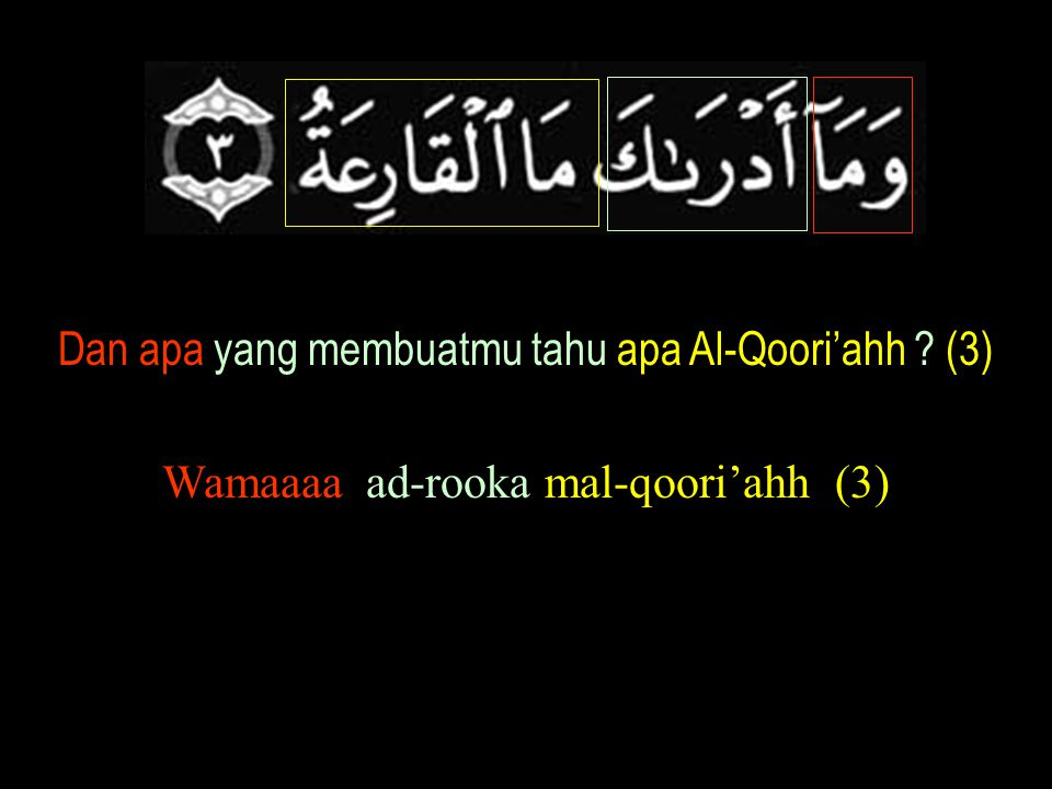 Dan apa yang membuatmu tahu apa Al-Qoori'ahh (3)