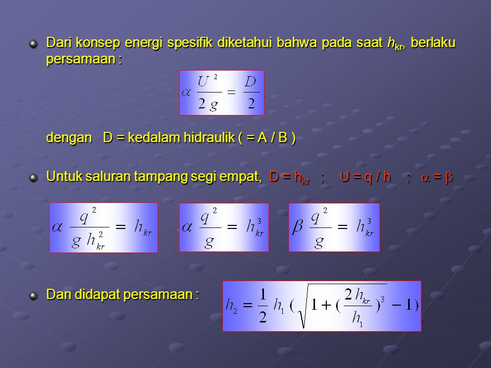 Dari konsep energi spesifik diketahui bahwa pada saat hkr, berlaku persamaan :