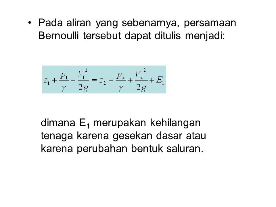Pada aliran yang sebenarnya, persamaan Bernoulli tersebut dapat ditulis menjadi: