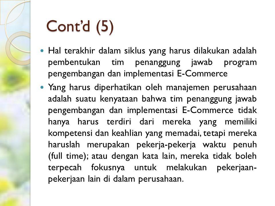 Cont'd (5) Hal terakhir dalam siklus yang harus dilakukan adalah pembentukan tim penanggung jawab program pengembangan dan implementasi E-Commerce.