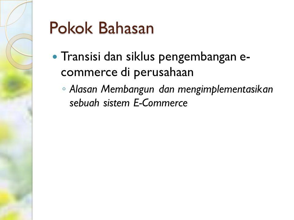 Pokok Bahasan Transisi dan siklus pengembangan e- commerce di perusahaan.