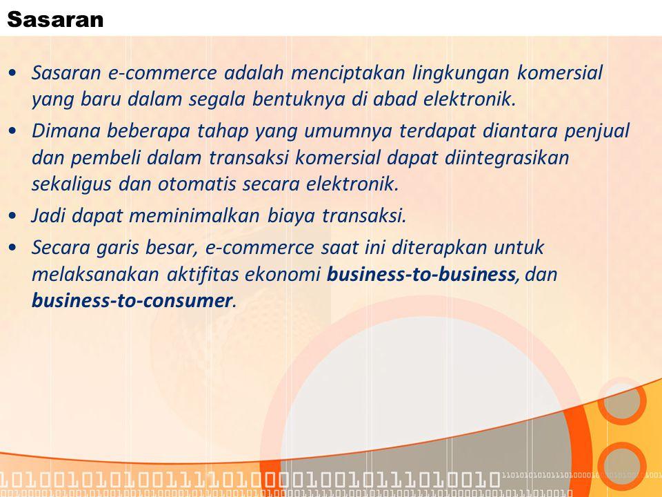 Sasaran Sasaran e-commerce adalah menciptakan lingkungan komersial yang baru dalam segala bentuknya di abad elektronik.
