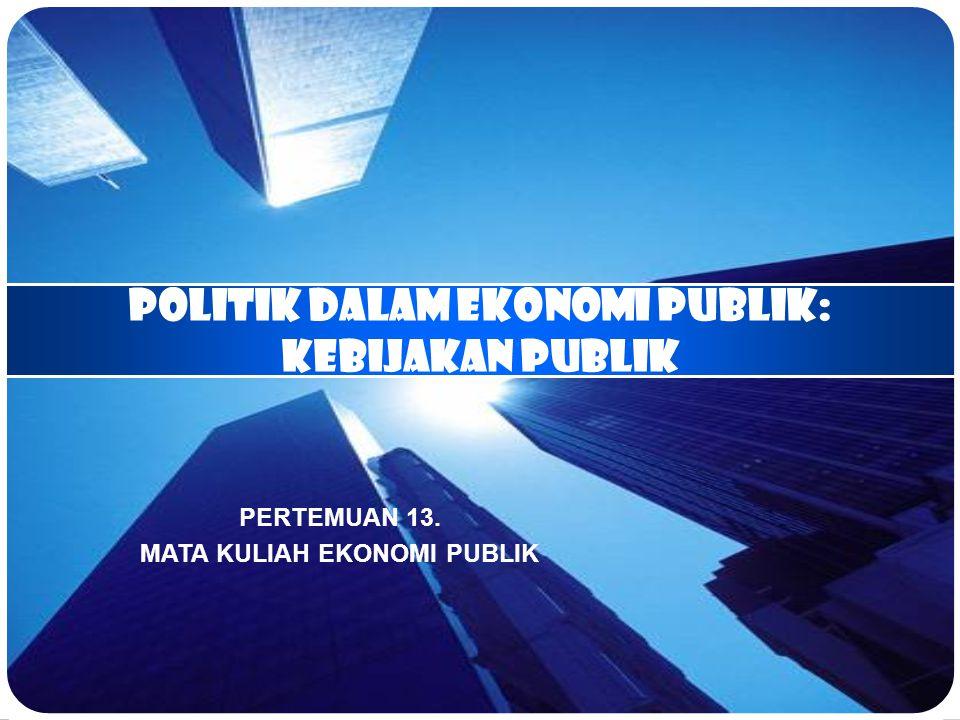 POLITIK DALAM EKONOMI PUBLIK: kebijakan publik