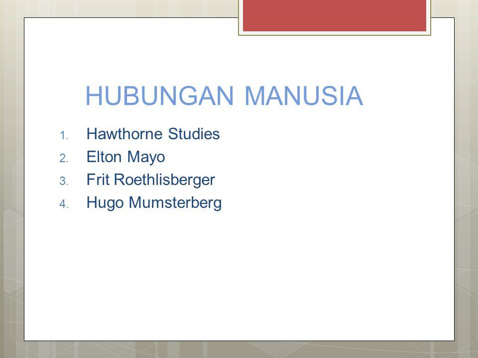 HUBUNGAN MANUSIA Hawthorne Studies Elton Mayo Frit Roethlisberger