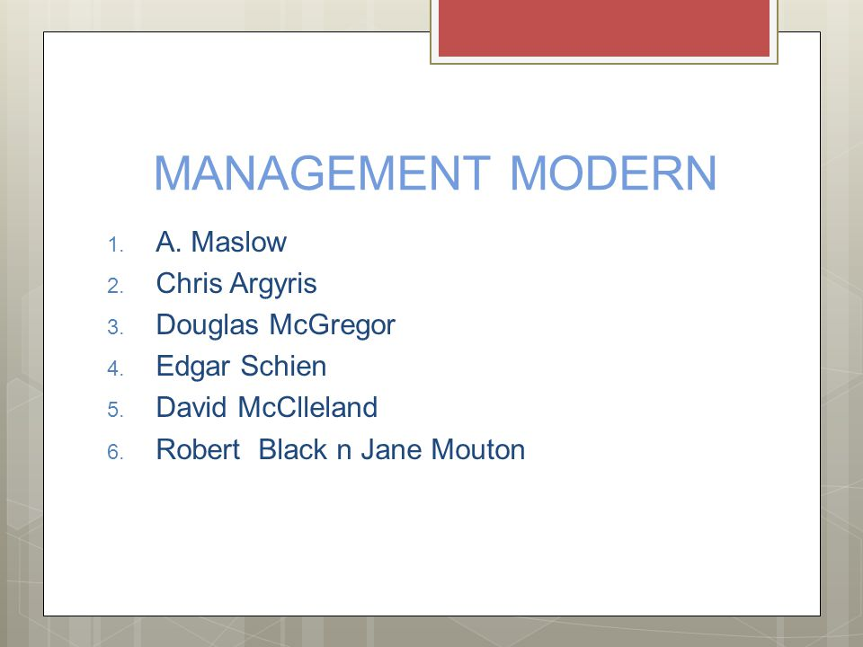 MANAGEMENT MODERN A. Maslow Chris Argyris Douglas McGregor