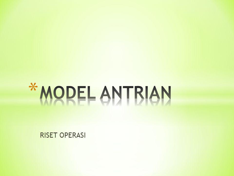 MODEL ANTRIAN RISET OPERASI