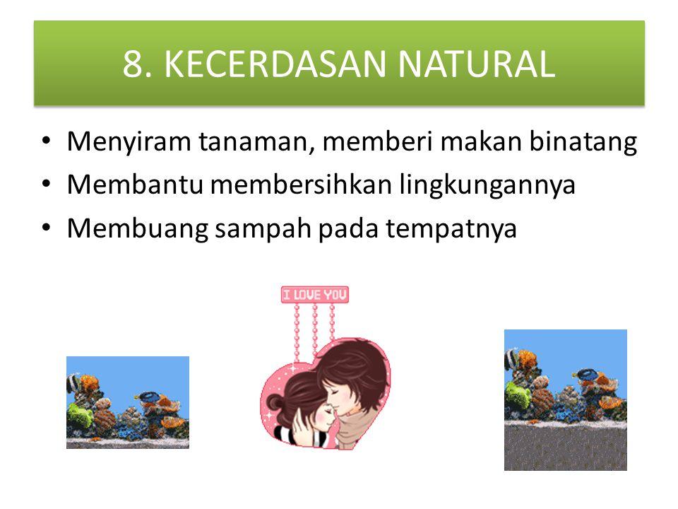 8. KECERDASAN NATURAL Menyiram tanaman, memberi makan binatang