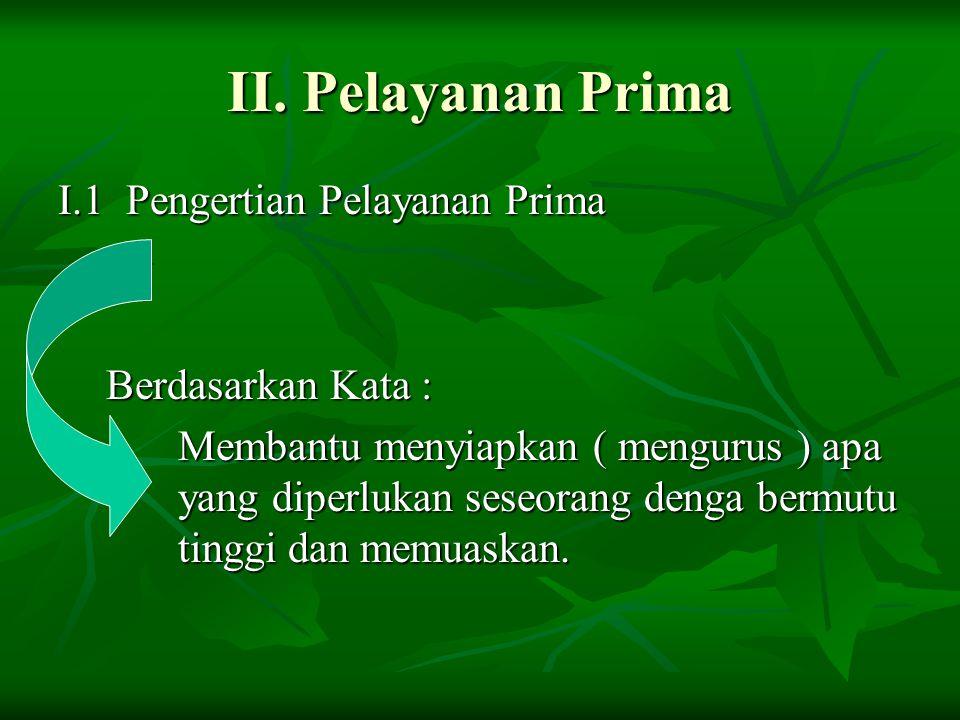 II. Pelayanan Prima I.1 Pengertian Pelayanan Prima Berdasarkan Kata :