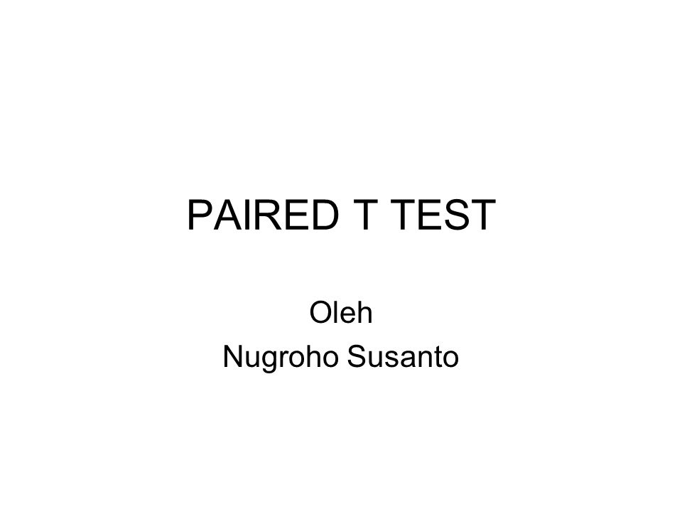 PAIRED T TEST Oleh Nugroho Susanto