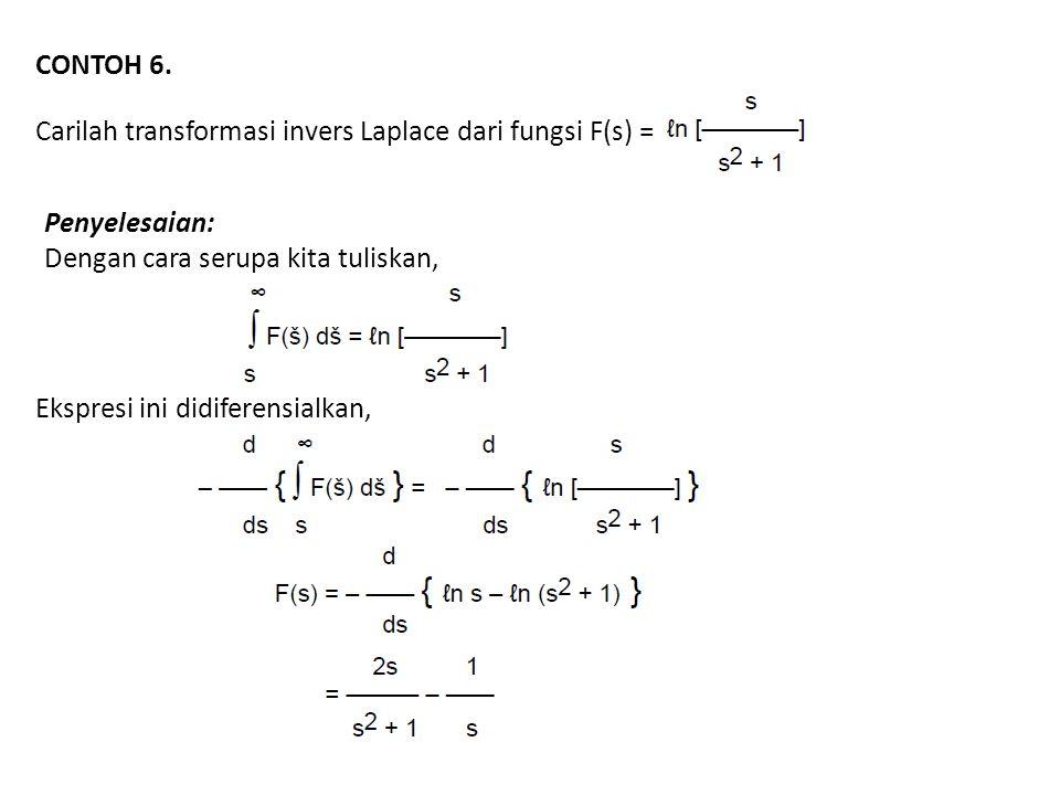 CONTOH 6. Carilah transformasi invers Laplace dari fungsi F(s) = Penyelesaian: Dengan cara serupa kita tuliskan,