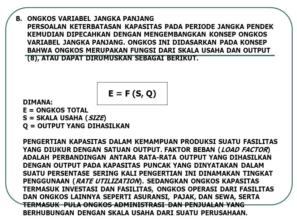 E = F (S, Q) B. ONGKOS VARIABEL JANGKA PANJANG