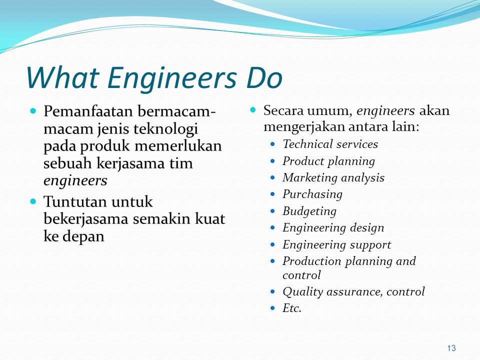 What Engineers Do Pemanfaatan bermacam-macam jenis teknologi pada produk memerlukan sebuah kerjasama tim engineers.