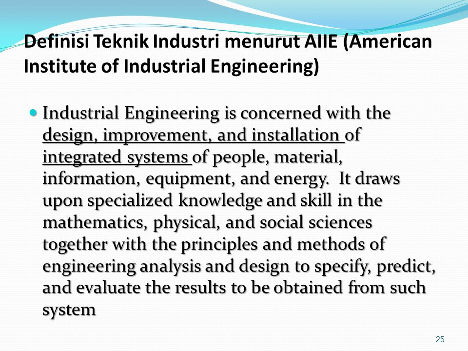 Definisi Teknik Industri menurut AIIE (American Institute of Industrial Engineering)