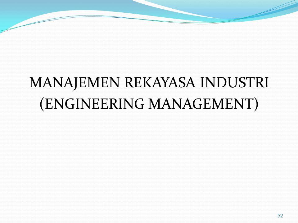 MANAJEMEN REKAYASA INDUSTRI (ENGINEERING MANAGEMENT)