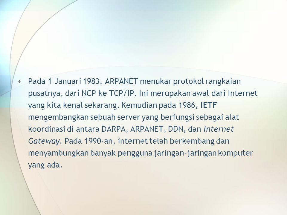 Pada 1 Januari 1983, ARPANET menukar protokol rangkaian pusatnya, dari NCP ke TCP/IP.