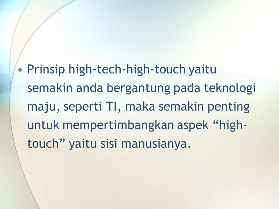 Prinsip high-tech-high-touch yaitu semakin anda bergantung pada teknologi maju, seperti TI, maka semakin penting untuk mempertimbangkan aspek high-touch yaitu sisi manusianya.