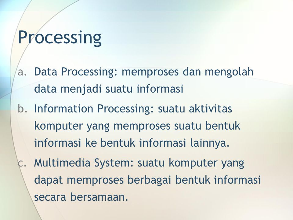Processing Data Processing: memproses dan mengolah data menjadi suatu informasi.