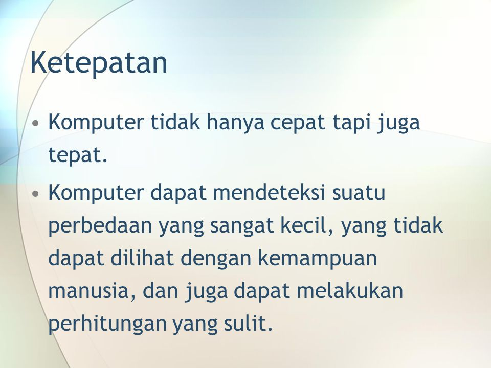 Ketepatan Komputer tidak hanya cepat tapi juga tepat.