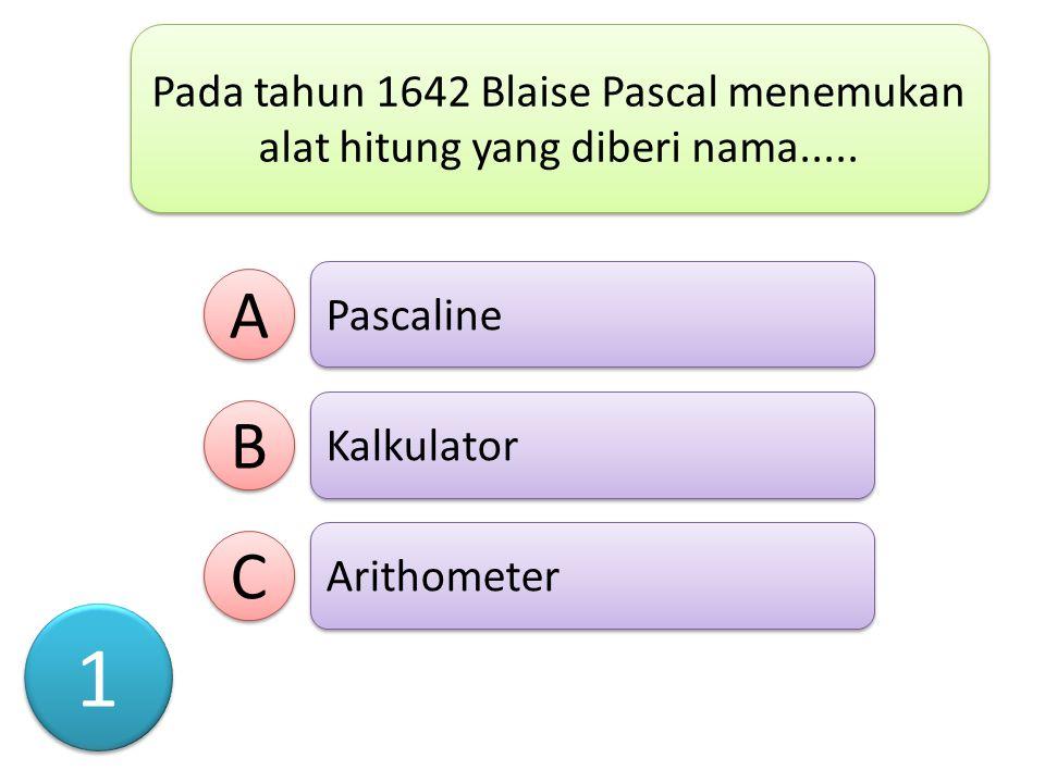 Pada tahun 1642 Blaise Pascal menemukan alat hitung yang diberi nama.....