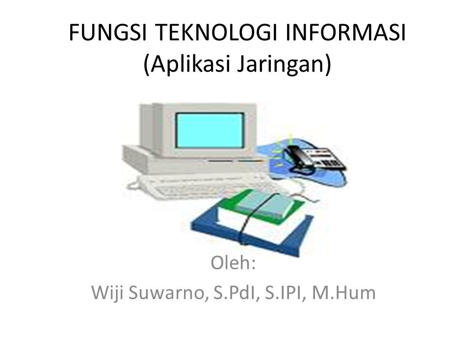 FUNGSI TEKNOLOGI INFORMASI (Aplikasi Jaringan)