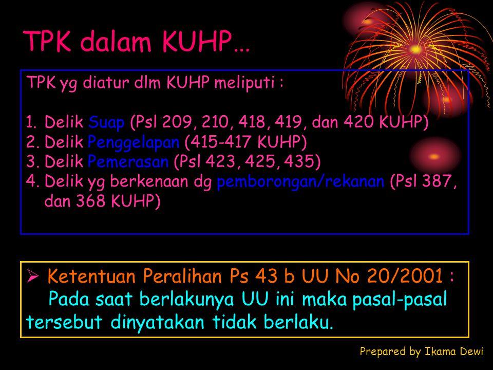 TPK dalam KUHP…  Ketentuan Peralihan Ps 43 b UU No 20/2001 :