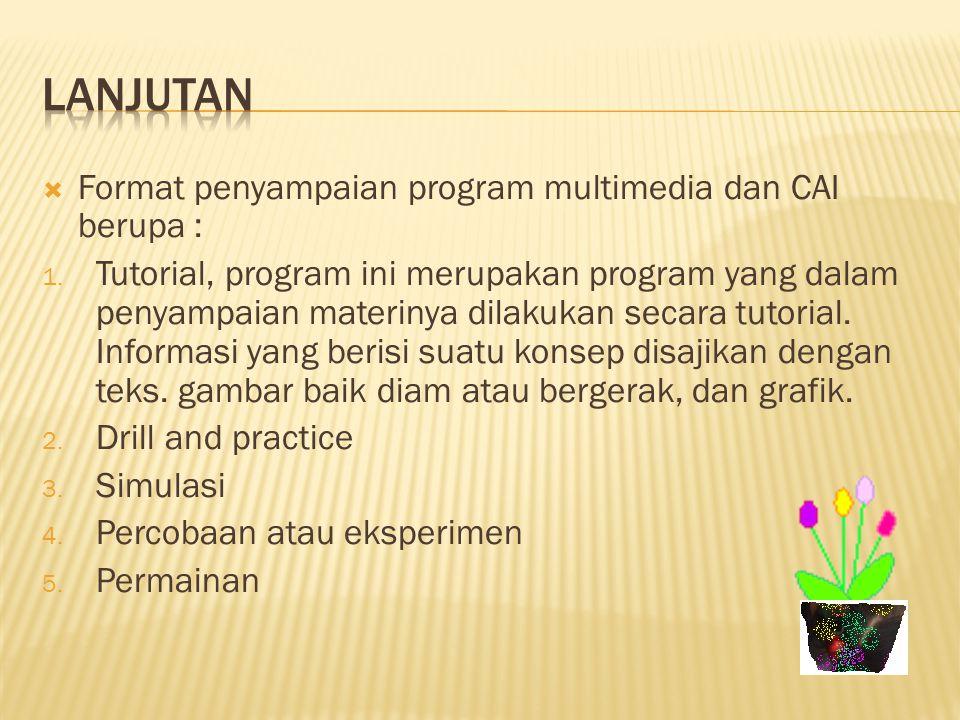 Lanjutan Format penyampaian program multimedia dan CAI berupa :