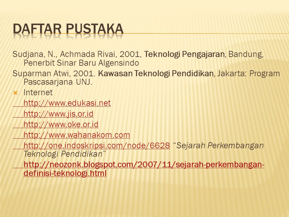 Daftar pustaka Sudjana, N., Achmada Rivai, 2001, Teknologi Pengajaran, Bandung, Penerbit Sinar Baru Algensindo.