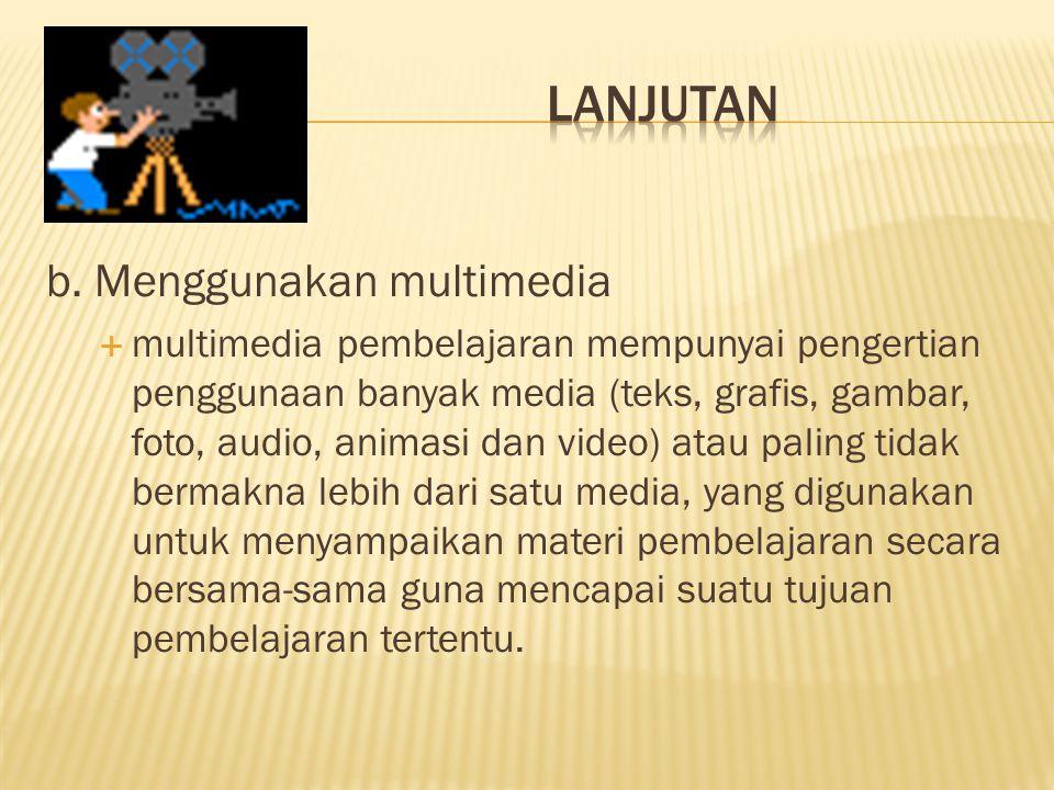 Lanjutan b. Menggunakan multimedia