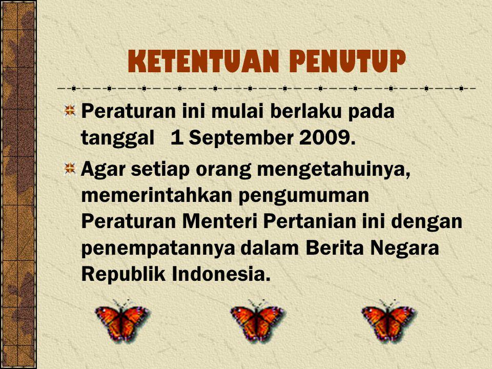 KETENTUAN PENUTUP Peraturan ini mulai berlaku pada tanggal 1 September 2009.
