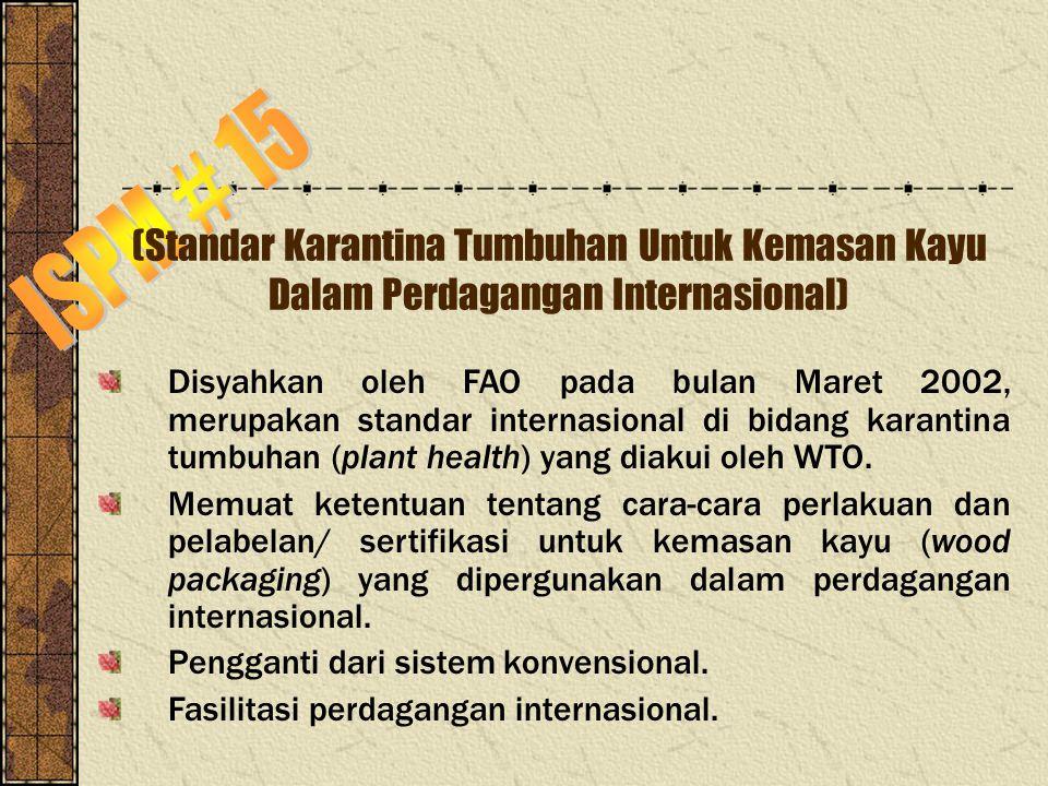 ISPM # 15 (Standar Karantina Tumbuhan Untuk Kemasan Kayu Dalam Perdagangan Internasional)