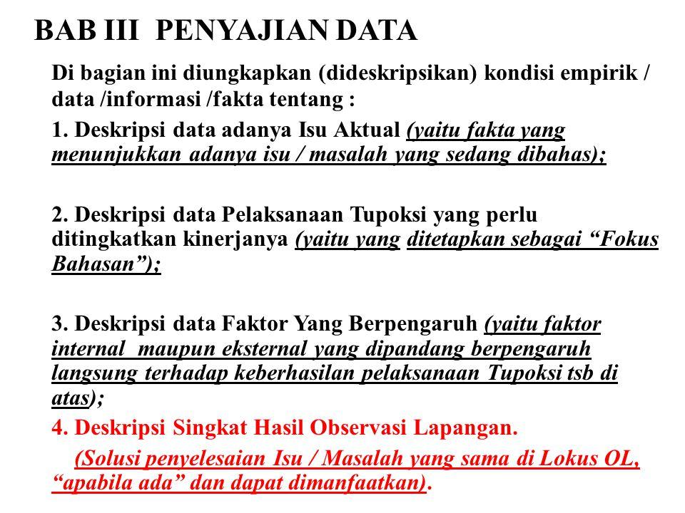 BAB III PENYAJIAN DATA Di bagian ini diungkapkan (dideskripsikan) kondisi empirik / data /informasi /fakta tentang :
