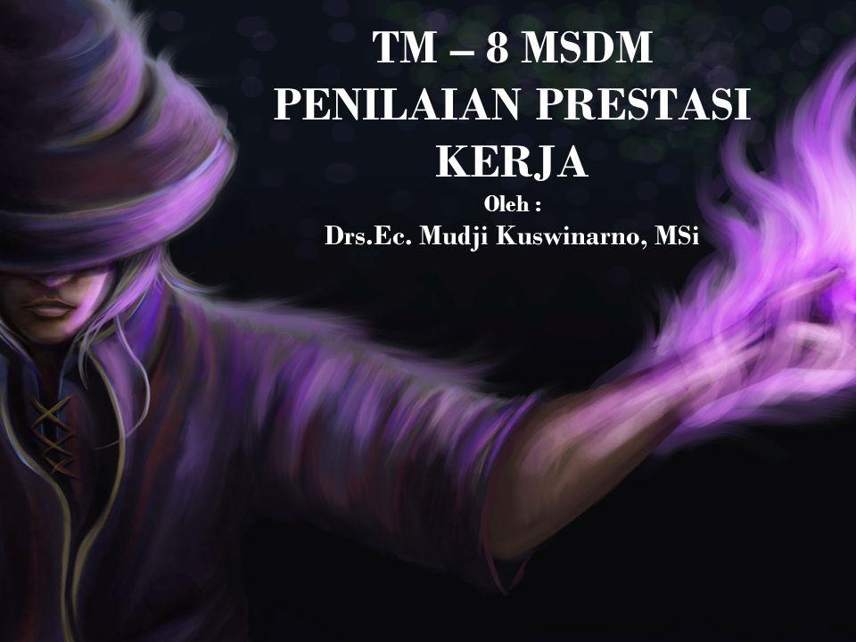 TM – 8 MSDM PENILAIAN PRESTASI KERJA Oleh : Drs. Ec