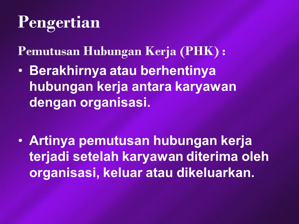 Pengertian Pemutusan Hubungan Kerja (PHK) :